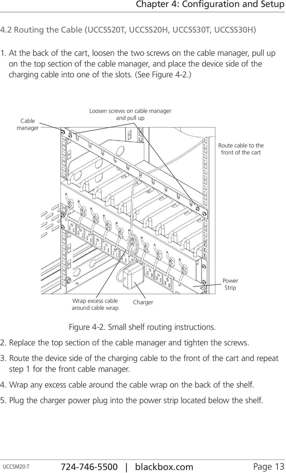 (See Figure 4-2.) Cable manager Loosen screws on cable manager and pull up Route cable to the front of the cart Power Strip Wrap excess cable around cable wrap Charger Figure 4-2.