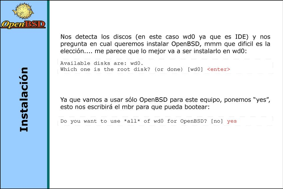 .. me parece que lo mejor va a ser instalarlo en wd0: Available disks are: wd0. Which one is the root disk?