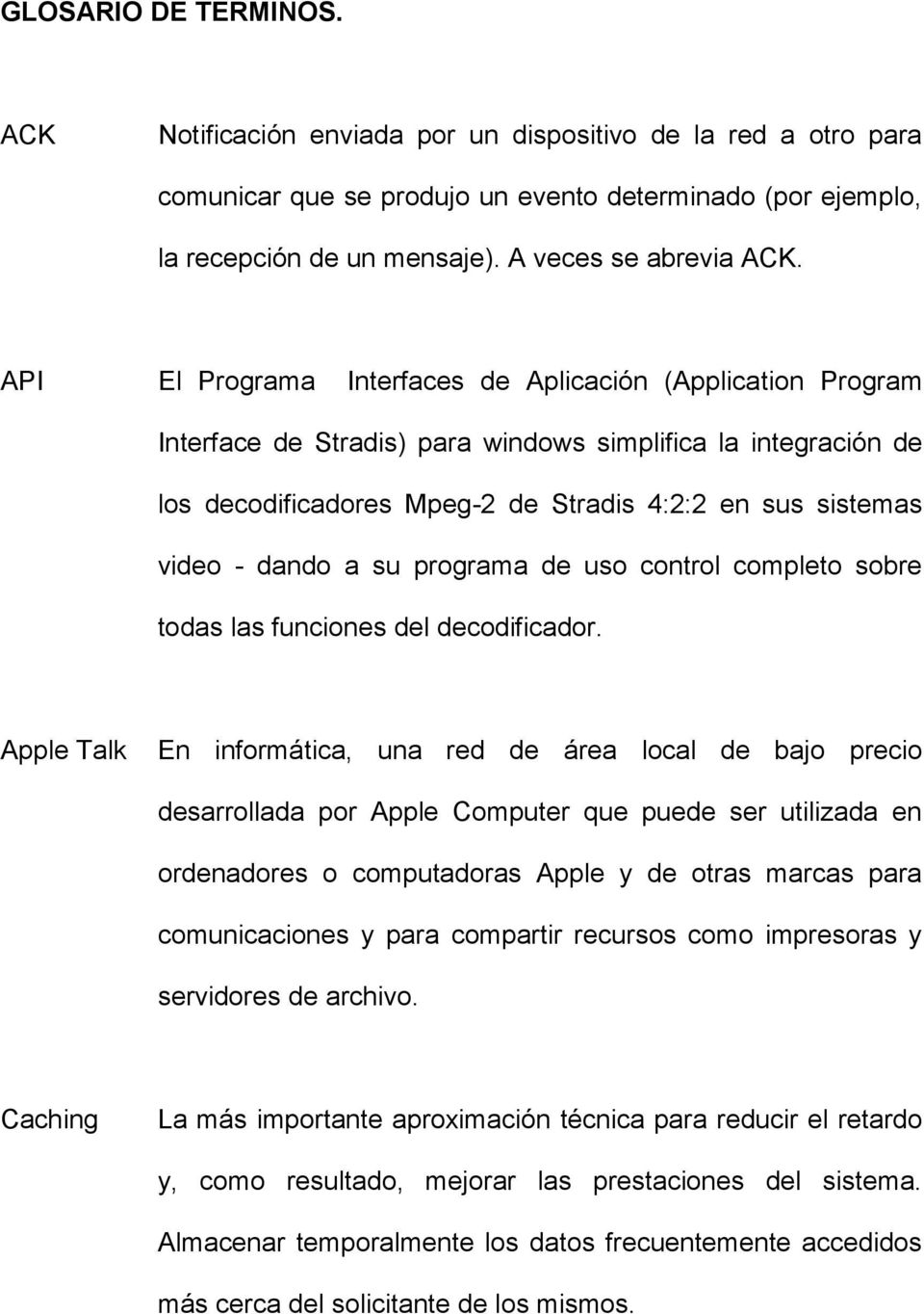 API El Programa Interfaces de Aplicación (Application Program Interface de Stradis) para windows simplifica la integración de los decodificadores Mpeg-2 de Stradis 4:2:2 en sus sistemas video - dando
