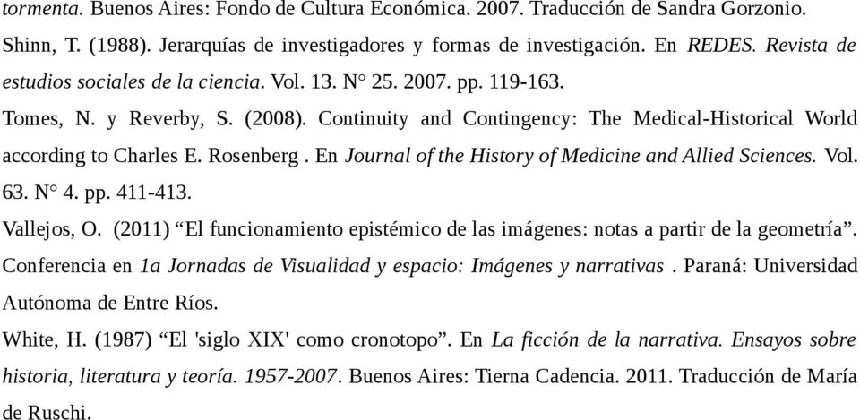 Rosenberg. En Journal of the History of Medicine and Allied Sciences. Vol. 63. N 4. pp. 411-413. Vallejos, O. (2011) El funcionamiento epistémico de las imágenes: notas a partir de la geometría.