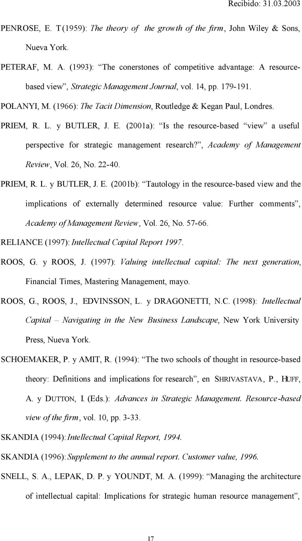 PRIEM, R. L. y BUTLER, J. E. (2001a): Is the resource-based view a useful perspective for strategic management research?, Academy of Management Review, Vol. 26, No. 22-40. PRIEM, R. L. y BUTLER, J. E. (2001b): Tautology in the resource-based view and the implications of externally determined resource value: Further comments, Academy of Management Review, Vol.