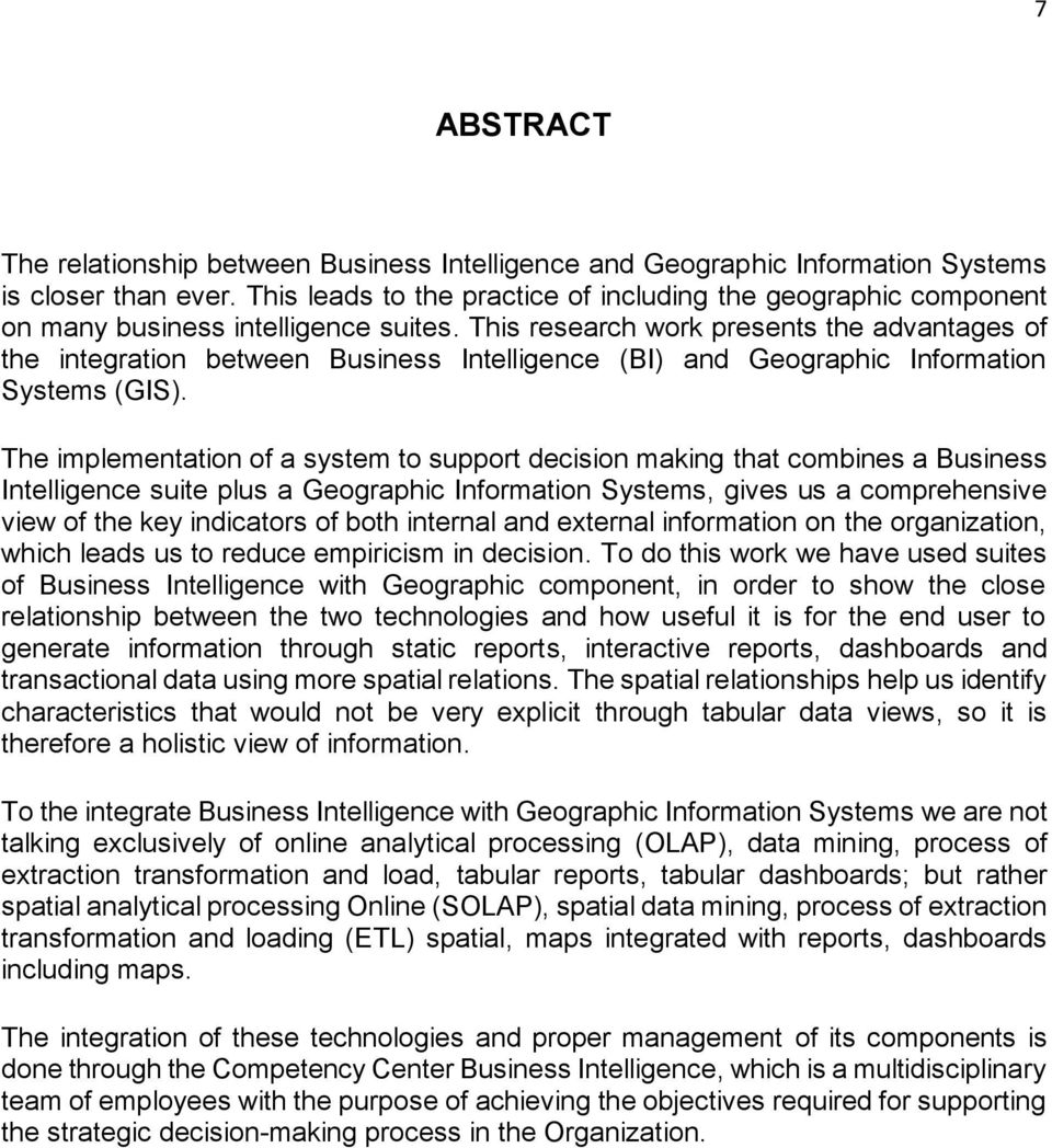 This research work presents the advantages of the integration between Business Intelligence (BI) and Geographic Information Systems (GIS).
