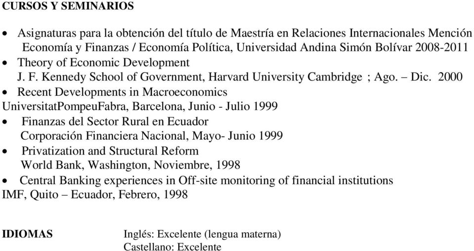 2000 Recent Developments in Macroeconomics UniversitatPompeuFabra, Barcelona, Junio - Julio 1999 Finanzas del Sector Rural en Ecuador Corporación Financiera Nacional, Mayo- Junio