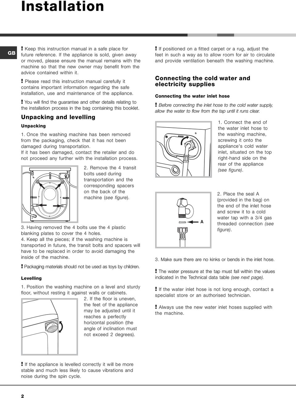 ! Please read this instruction manual carefully it contains important information regarding the safe installation, use and maintenance of the appliance.
