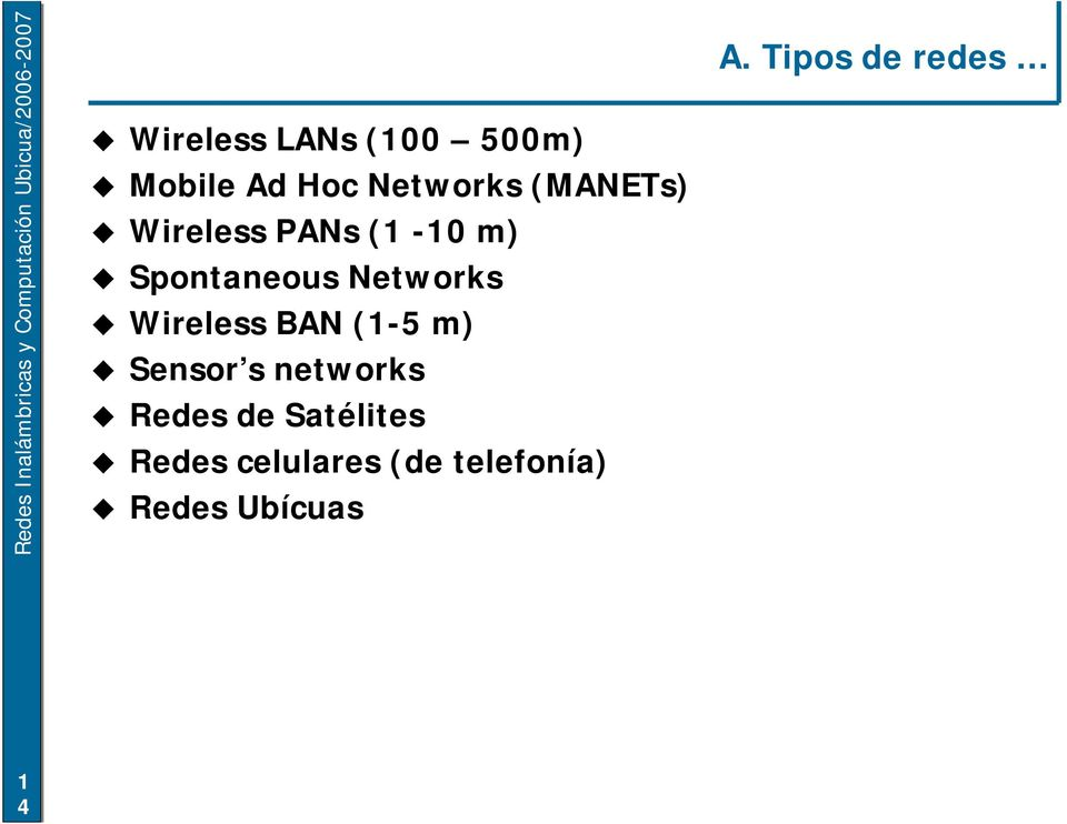 Wireless BAN (-5 m) Sensor s networks Redes de