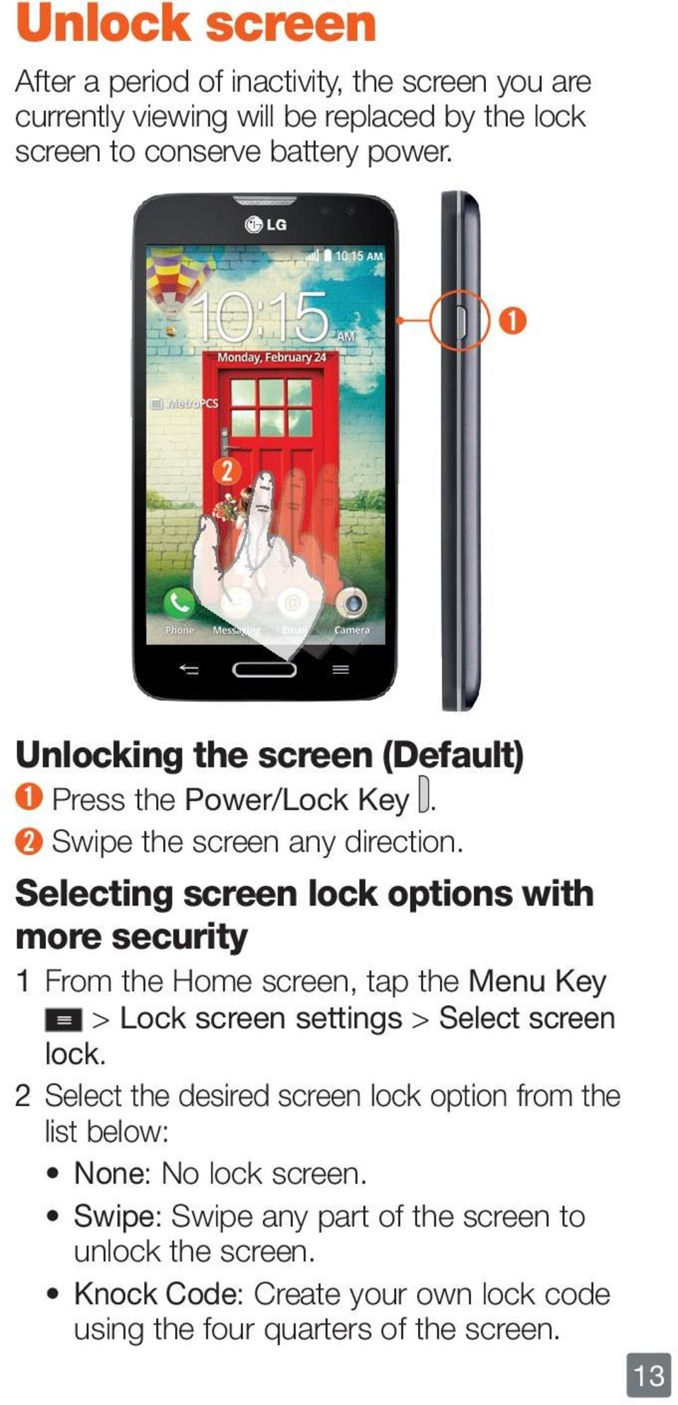 Selecting screen lock options with more security 1 From the Home screen, tap the Menu Key > Lock screen settings > Select screen lock.