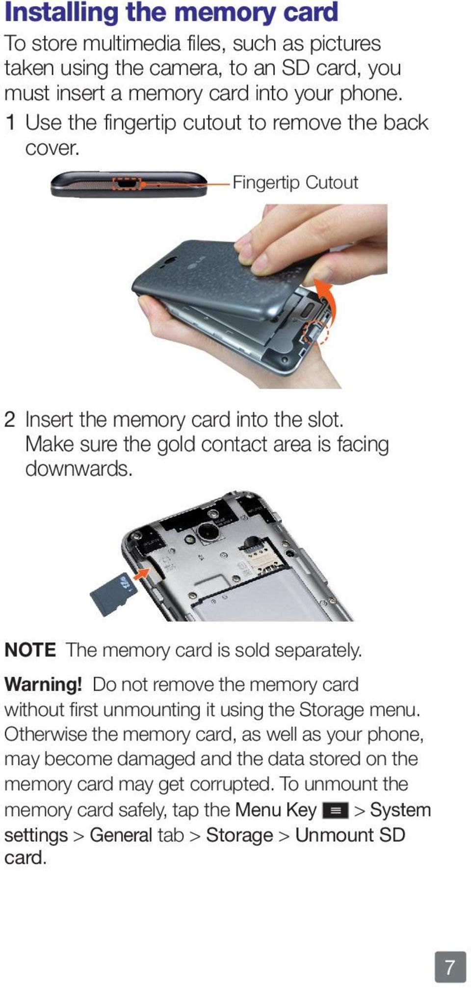 NOTE The memory card is sold separately. Warning! Do not remove the memory card without first unmounting it using the Storage menu.