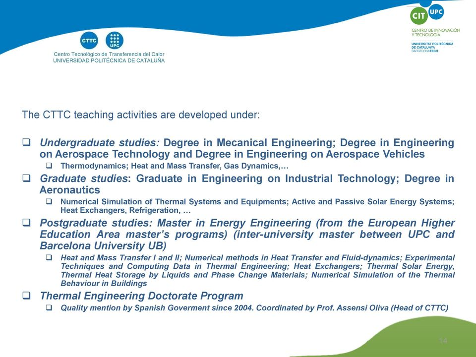 Technology; Degree in Aeronautics Numerical Simulation of Thermal Systems and Equipments; Active and Passive Solar Energy Systems; Heat Exchangers, Refrigeration, Postgraduate studies: Master in