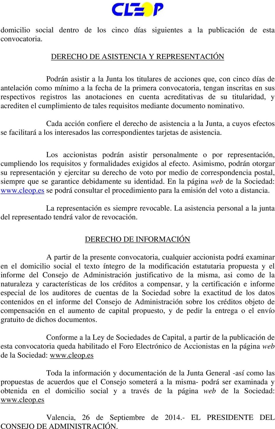 respectivos registros las anotaciones en cuenta acreditativas de su titularidad, y acrediten el cumplimiento de tales requisitos mediante documento nominativo.