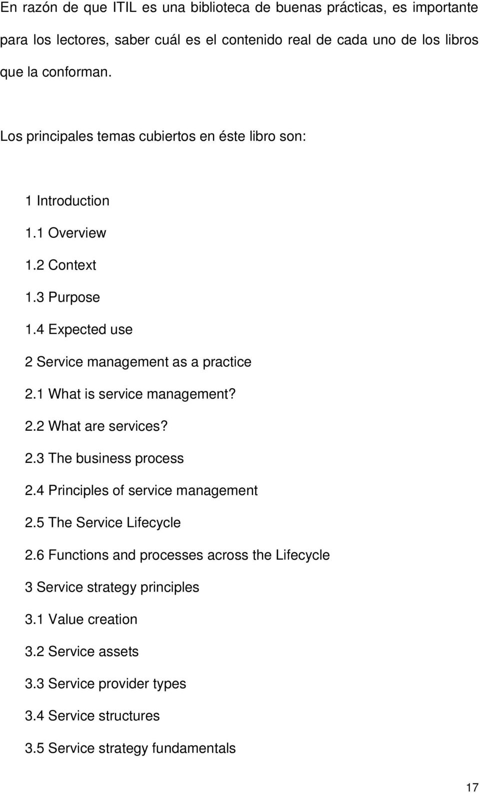 1 What is service management? 2.2 What are services? 2.3 The business process 2.4 Principles of service management 2.5 The Service Lifecycle 2.