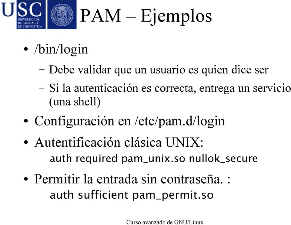 /etc/pam.d/login Autentificación clásica UNIX: auth required pam_unix.