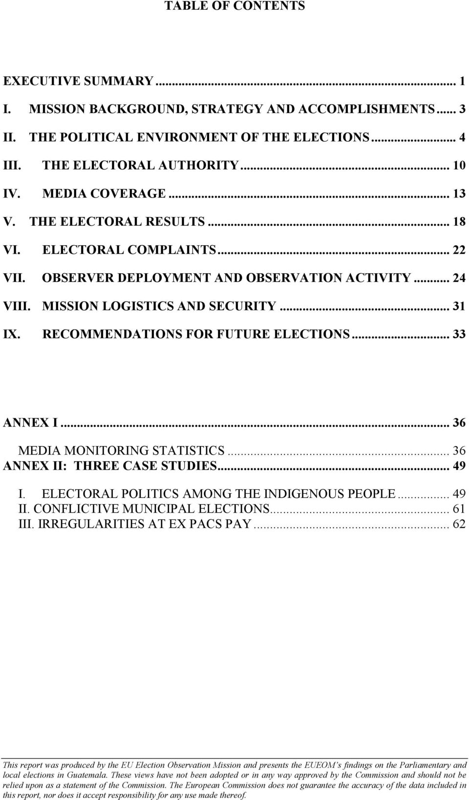RECOMMENDATIONS FOR FUTURE ELECTIONS... 33 ANNEX I... 36 MEDIA MONITORING STATISTICS... 36 ANNEX II: THREE CASE STUDIES... 49 I. ELECTORAL POLITICS AMONG THE INDIGENOUS PEOPLE... 49 II.