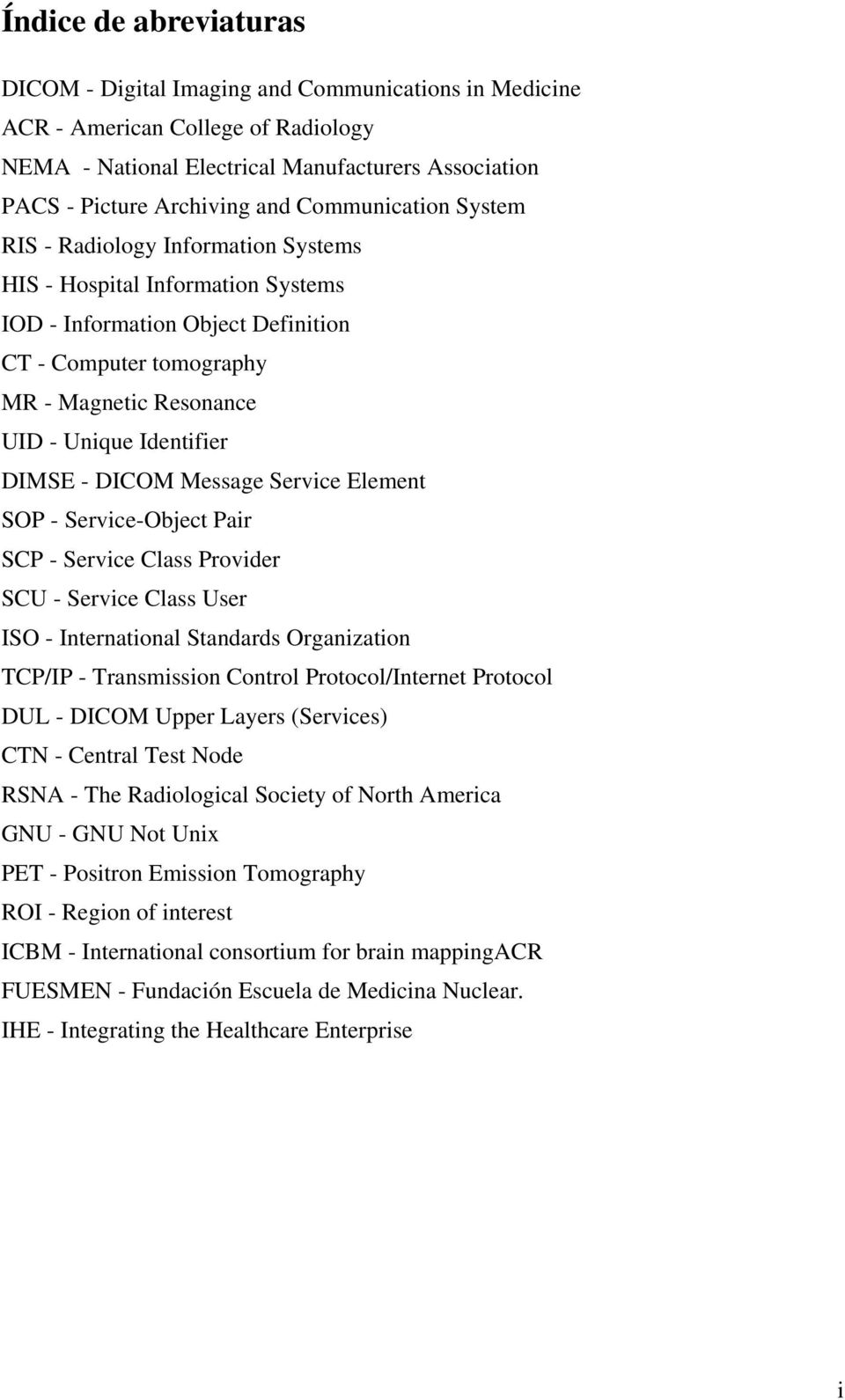 Identifier DIMSE - DICOM Message Service Element SOP - Service-Object Pair SCP - Service Class Provider SCU - Service Class User ISO - International Standards Organization TCP/IP - Transmission