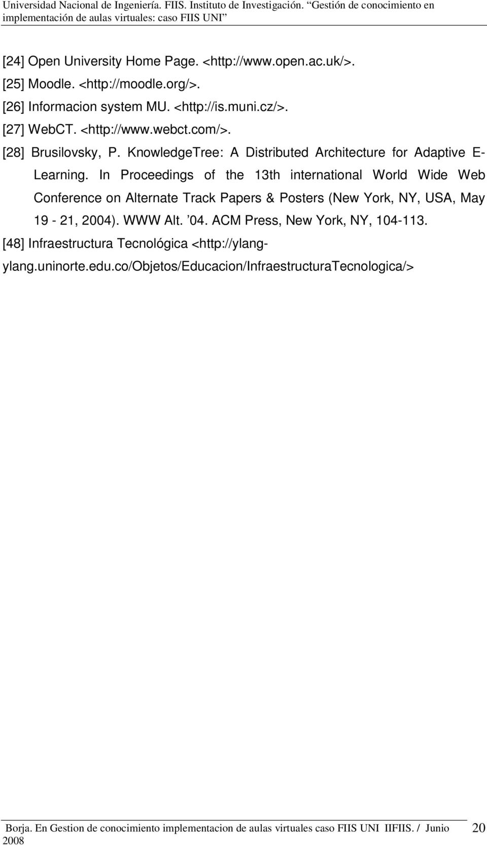 In Proceedings of the 13th international World Wide Web Conference on Alternate Track Papers & Posters (New York, NY, USA, May 19-21, 2004).