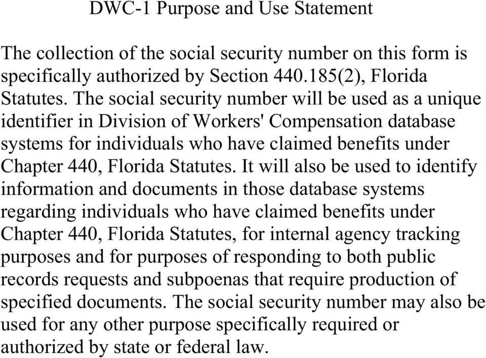 It will also be used to identify information and documents in those database systems regarding individuals who have claimed benefits under Chapter 440, Florida Statutes, for internal agency tracking