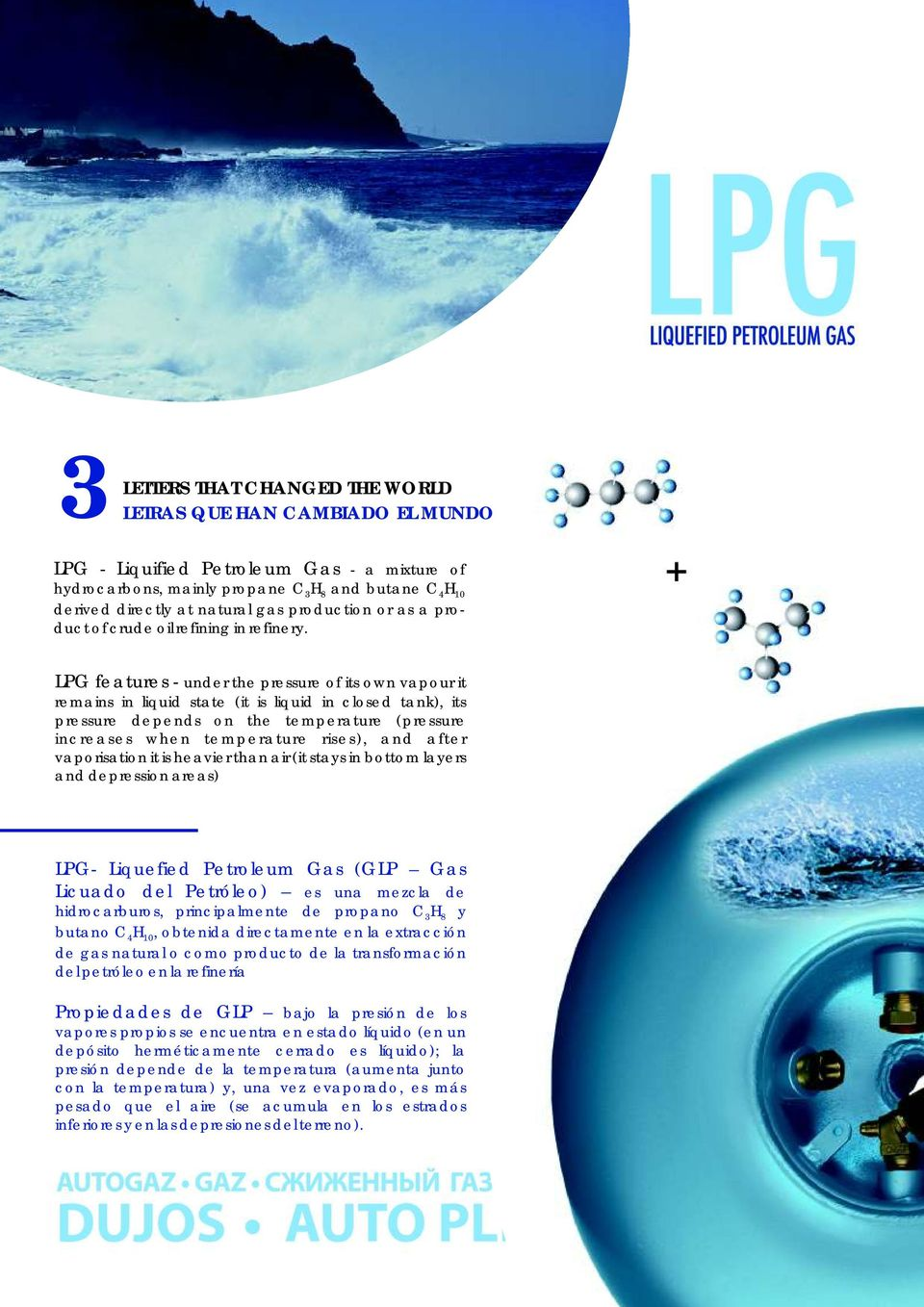 LPG features - under the pressure of its own vapour it remains in liquid state (it is liquid in closed tank), its pressure depends on the temperature (pressure increases when temperature rises), and