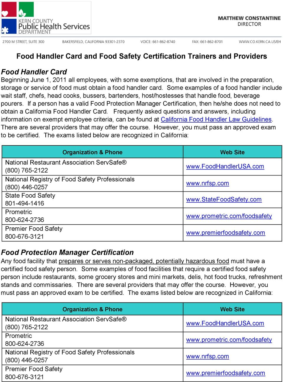 If a person has a valid Food Protection Manager Certification, then he/she does not need to obtain a California Food Handler Card.