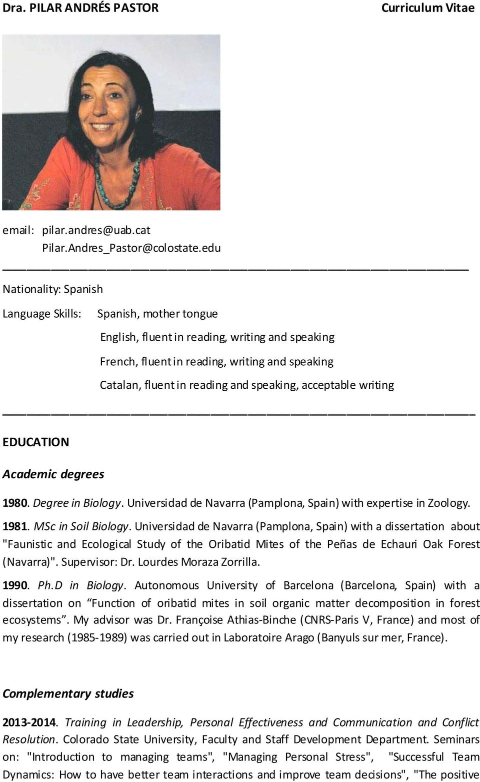 speaking, acceptable writing EDUCATION Academic degrees 1980. Degree in Biology. Universidad de Navarra (Pamplona, Spain) with expertise in Zoology. 1981. MSc in Soil Biology.