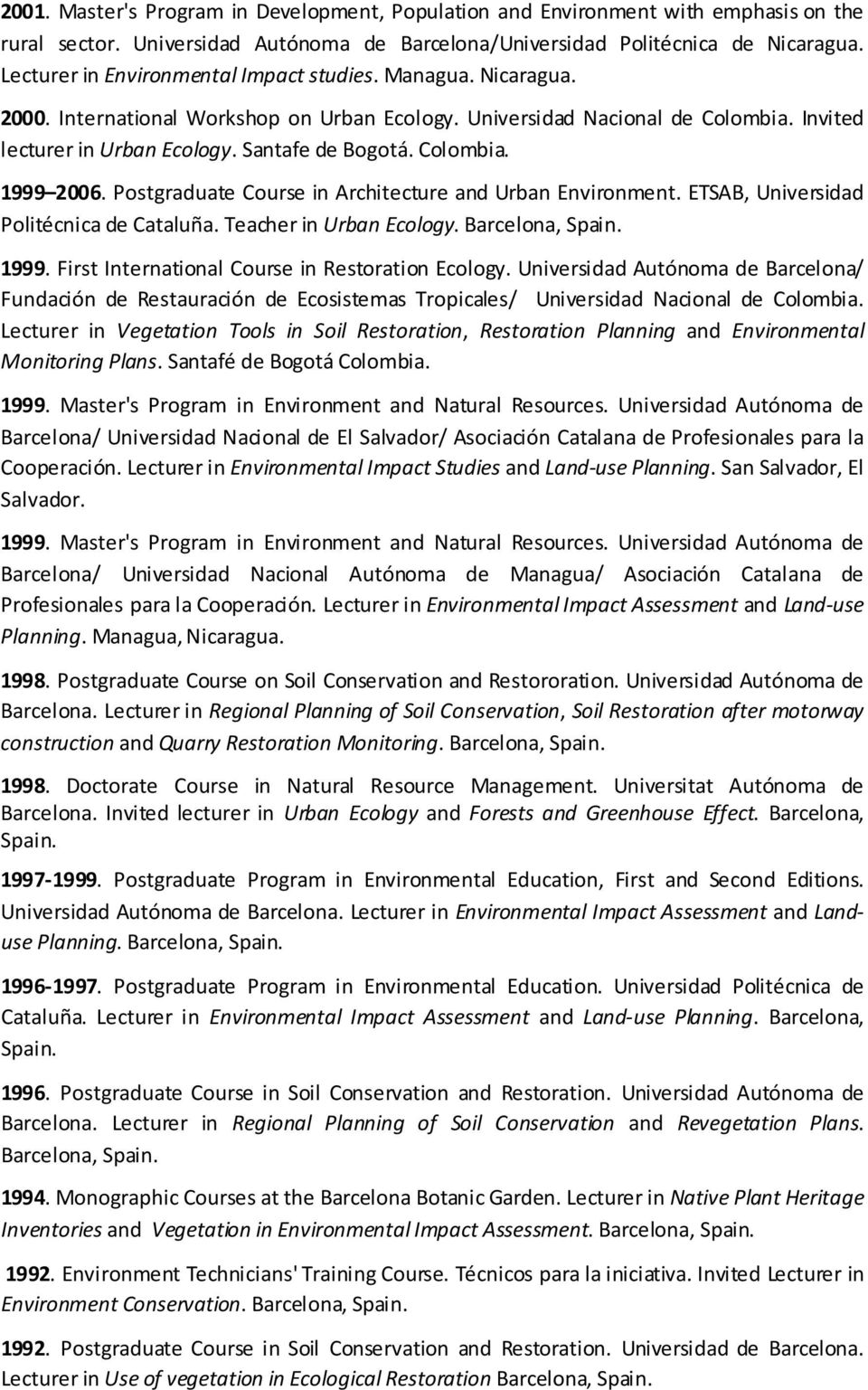 Colombia. 1999 2006. Postgraduate Course in Architecture and Urban Environment. ETSAB, Universidad Politécnica de Cataluña. Teacher in Urban Ecology. Barcelona, Spain. 1999. First International Course in Restoration Ecology.