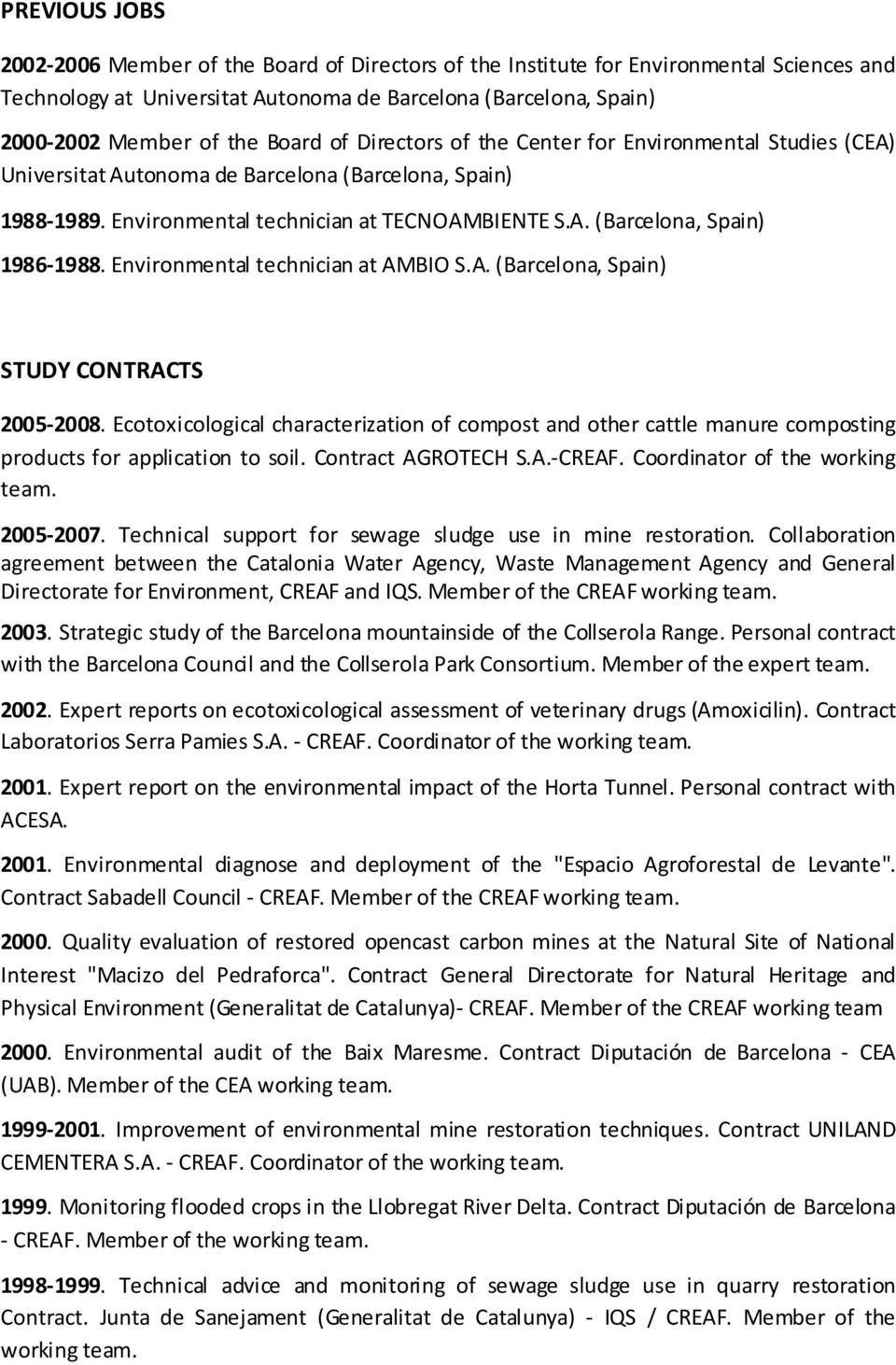 Environmental technician at AMBIO S.A. (Barcelona, Spain) STUDY CONTRACTS 2005-2008. Ecotoxicological characterization of compost and other cattle manure composting products for application to soil.