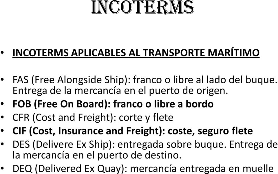 FOB (Free On Board): francoo librea bordo CFR (Cost and Freight): corte y flete CIF (Cost, Insurance and