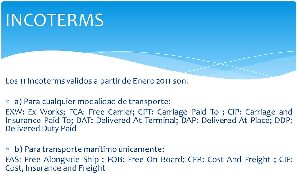 Delivered At Terminal; DAP: Delivered At Place; DDP: Delivered Duty Paid b) Para transporte marítimo