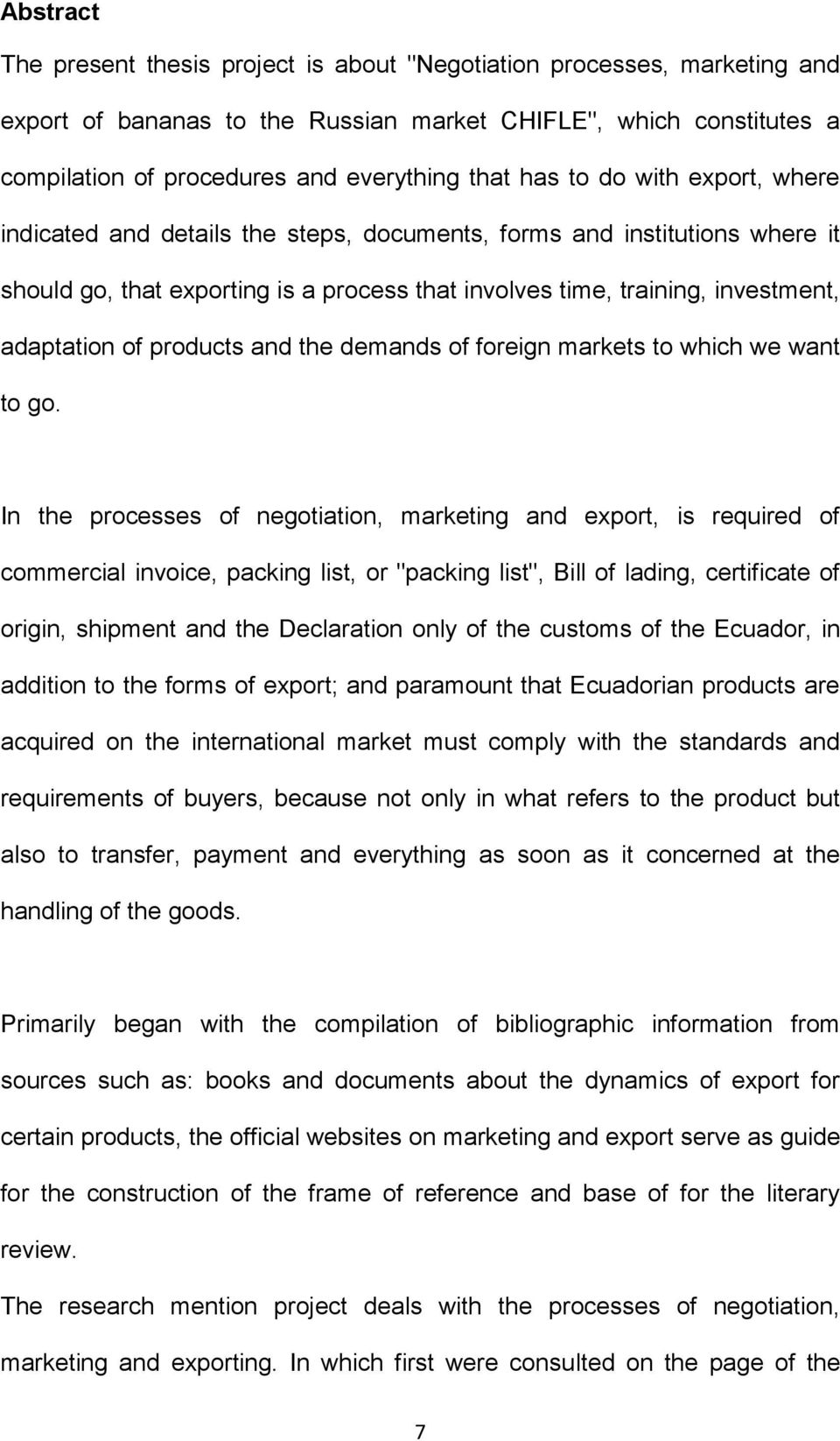 products and the demands of foreign markets to which we want to go.
