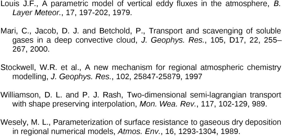 , A new mechanism for regional atmospheric chemistry modelling, J. Geophys. Res., 102, 25847-25879, 1997 Williamson, D. L. and P. J. Rash, Two-dimensional semi-lagrangian transport with shape preserving interpolation, Mon.