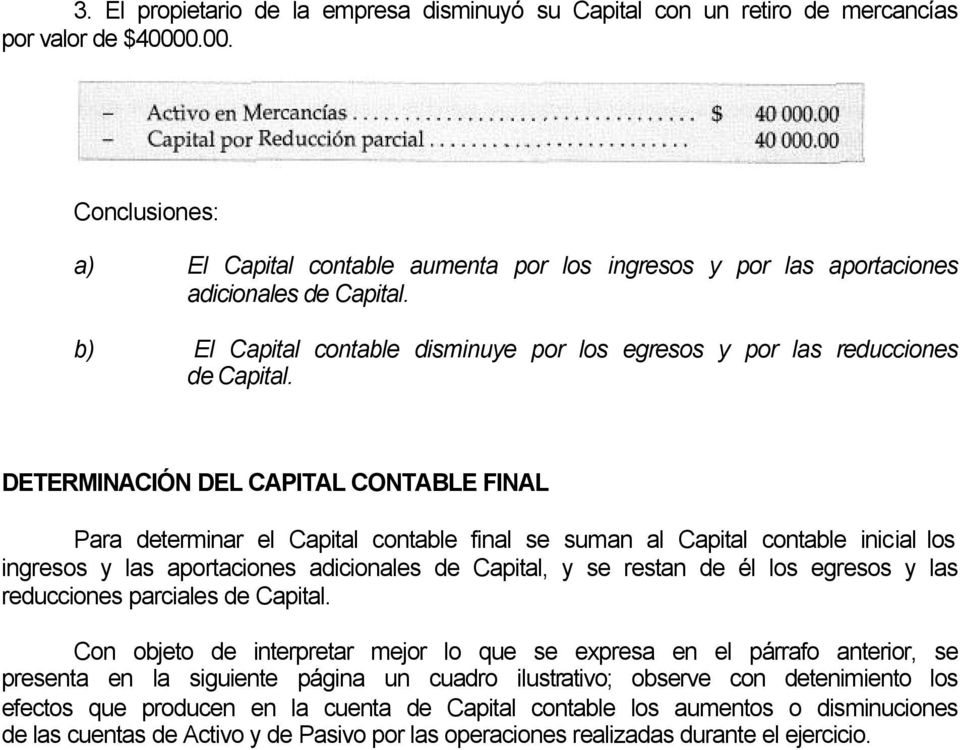 DETERMINACIÓN DEL CAPITAL CONTABLE FINAL Para determinar el Capital contable final se suman al Capital contable inicial los ingresos y las aportaciones adicionales de Capital, y se restan de él los