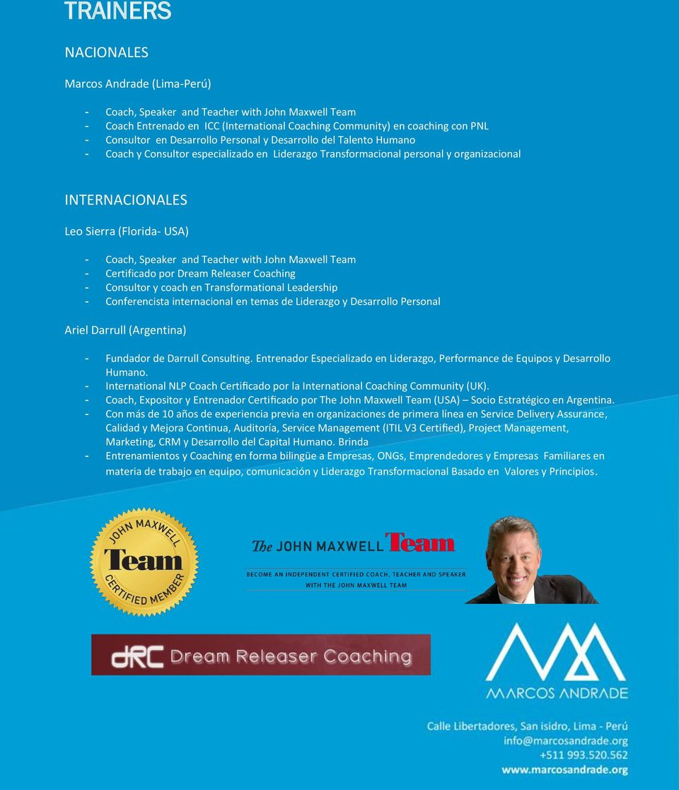 Speaker and Teacher with John Maxwell Team - Certificado por Dream Releaser Coaching - Consultor y coach en Transformational Leadership - Conferencista internacional en temas de Liderazgo y