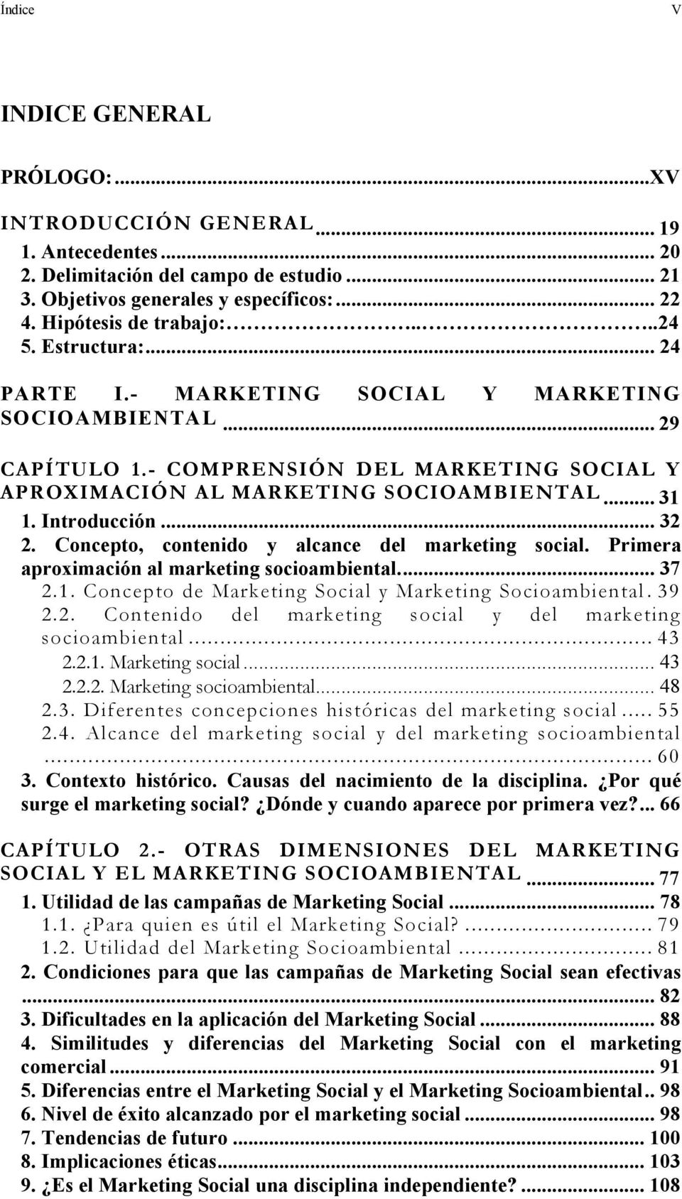 .. 32 2. Concepto, contenido y alcance del marketing social. Primera aproximación al marketing socioambiental... 37 2.1. Concepto de Marketing Social y Marketing Socioambiental. 39 2.2. Contenido del marketing social y del marketing socioambiental.