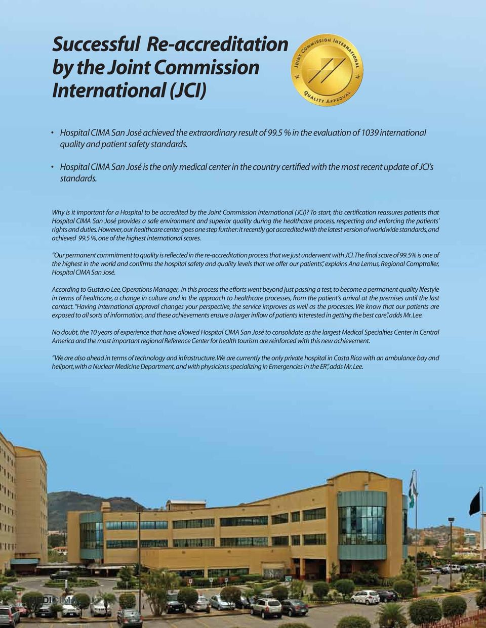 Hospital CIMA San José is the only medical center in the country certified with the most recent update of JCI s standards.