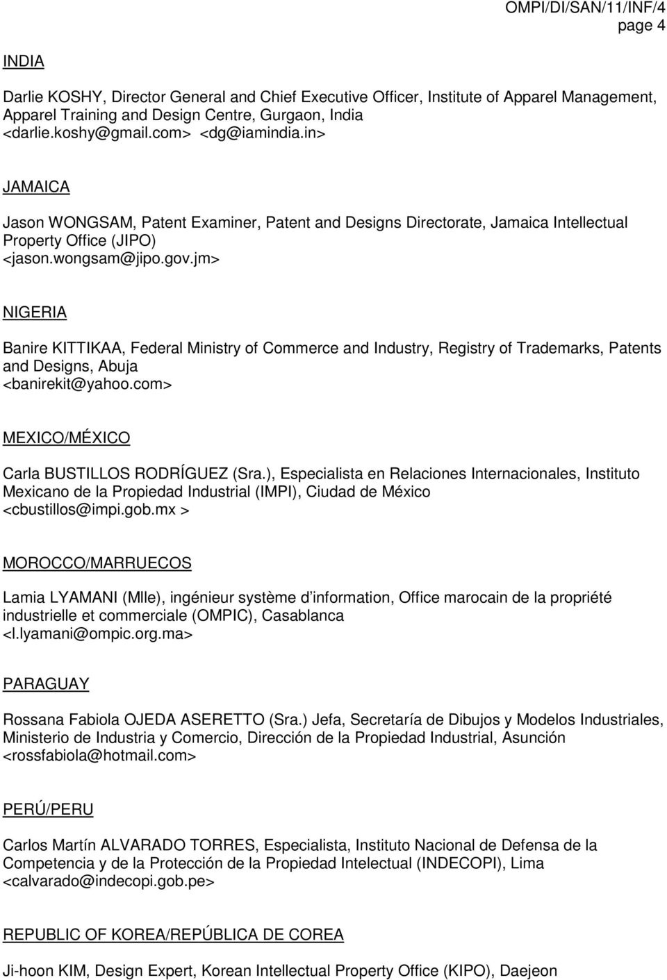 jm> NIGERIA Banire KITTIKAA, Federal Ministry of Commerce and Industry, Registry of Trademarks, Patents and Designs, Abuja <banirekit@yahoo.com> MEXICO/MÉXICO Carla BUSTILLOS RODRÍGUEZ (Sra.