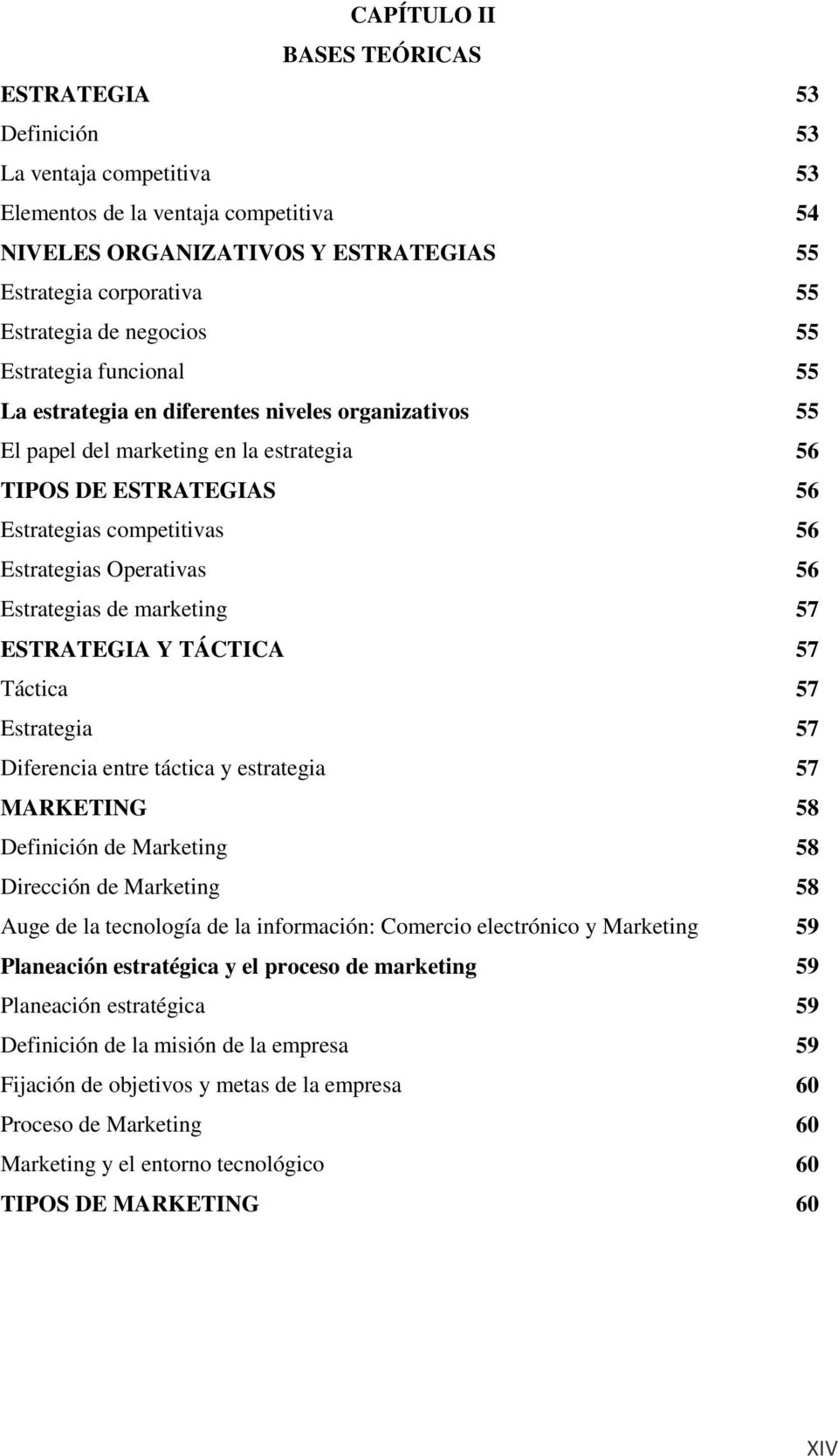 Operativas 56 Estrategias de marketing 57 ESTRATEGIA Y TÁCTICA 57 Táctica 57 Estrategia 57 Diferencia entre táctica y estrategia 57 MARKETING 58 Definición de Marketing 58 Dirección de Marketing 58