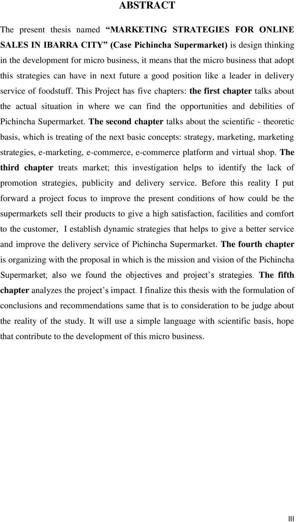 This Project has five chapters: the first chapter talks about the actual situation in where we can find the opportunities and debilities of Pichincha Supermarket.