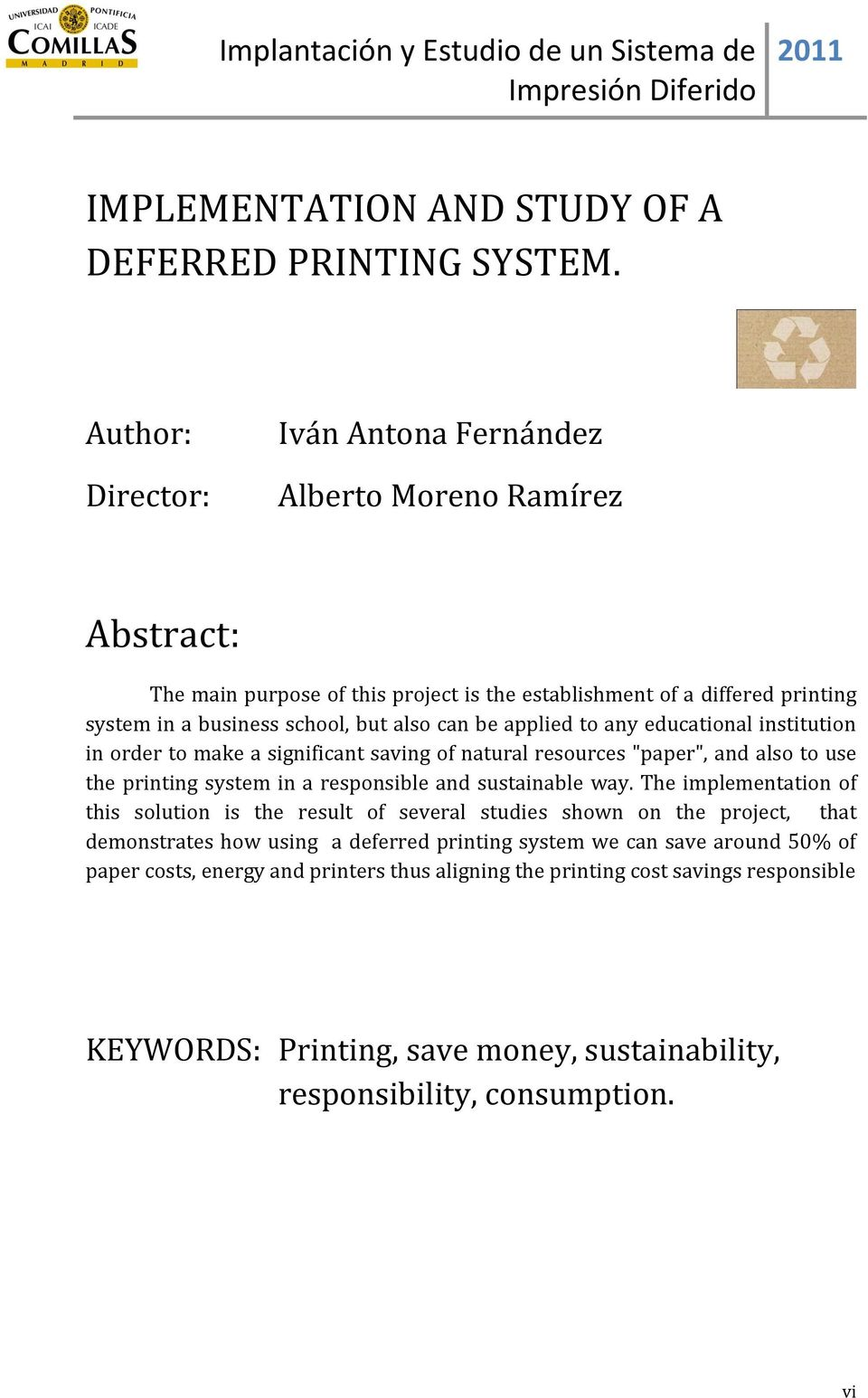 "be applied to any educational institution in order to make a significant saving of natural resources ""paper"", and also to use the printing system in a responsible and sustainable way."