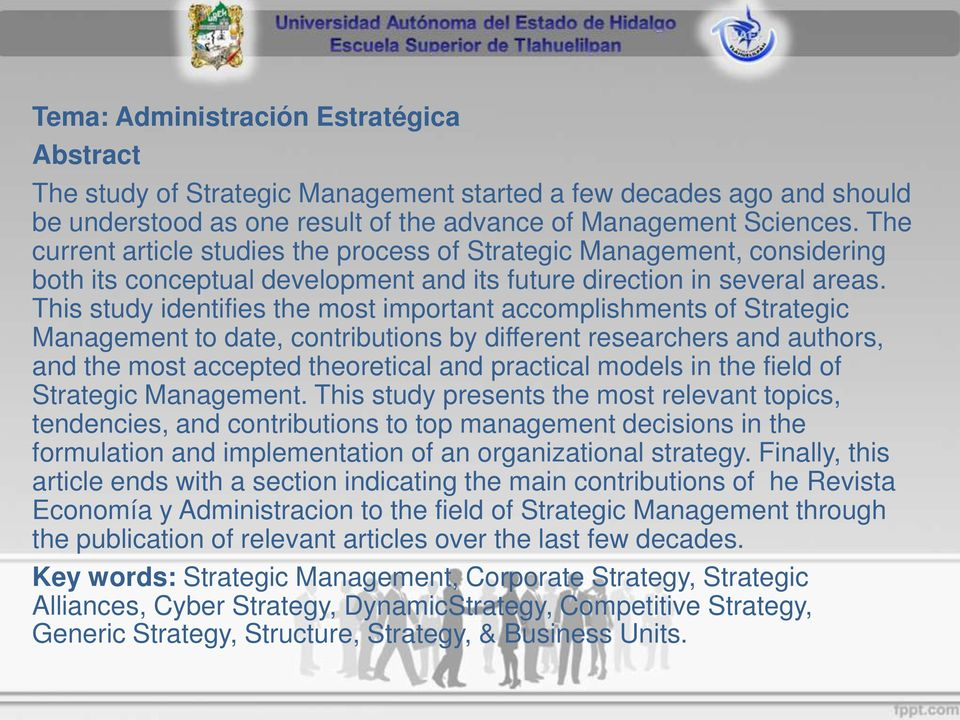 This study identifies the most important accomplishments of Strategic Management to date, contributions by different researchers and authors, and the most accepted theoretical and practical models in