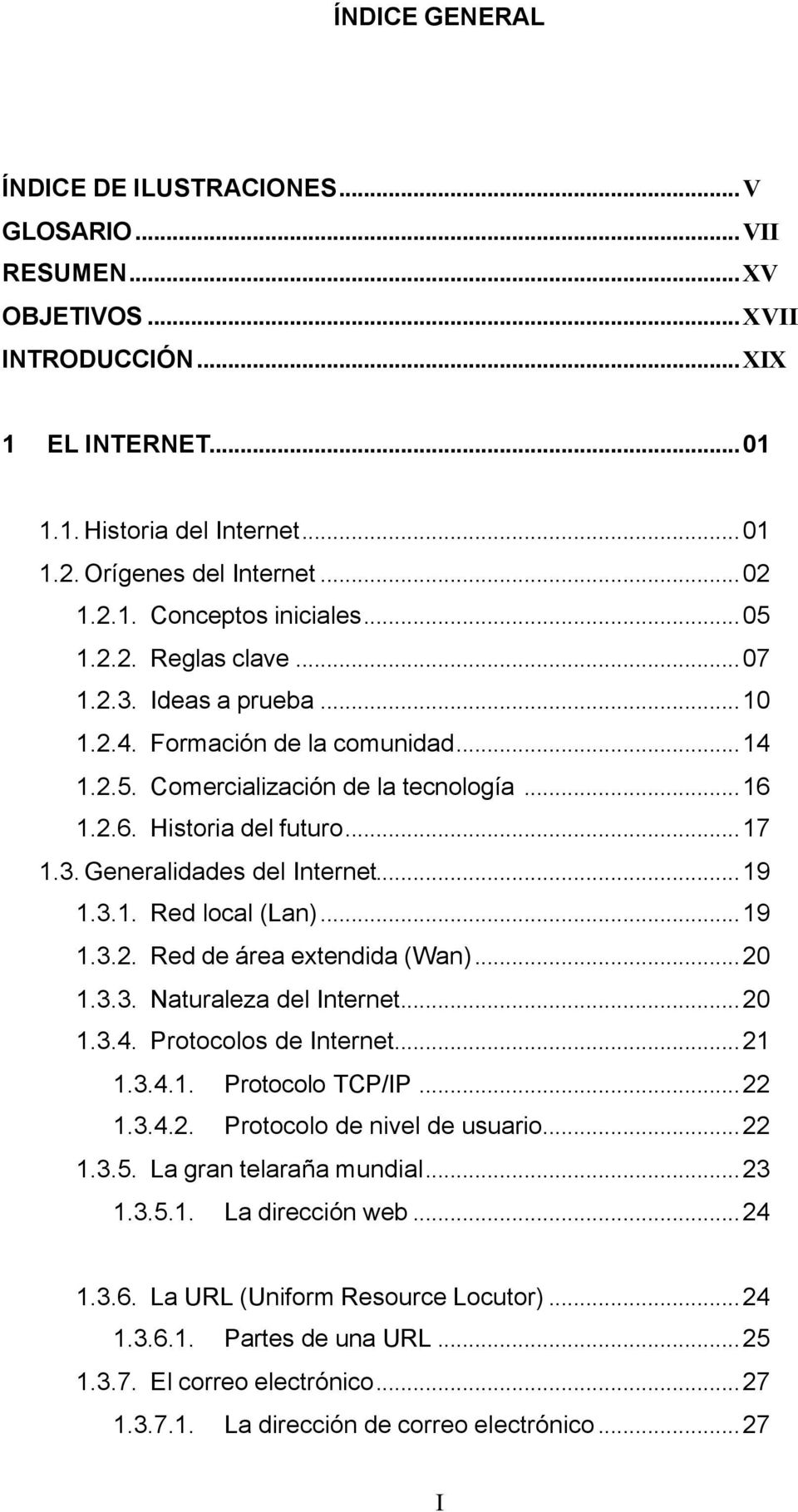 .. 17 1.3. Generalidades del Internet... 19 1.3.1. Red local (Lan)... 19 1.3.2. Red de área extendida (Wan)... 20 1.3.3. Naturaleza del Internet... 20 1.3.4. Protocolos de Internet... 21 1.3.4.1. Protocolo TCP/IP.