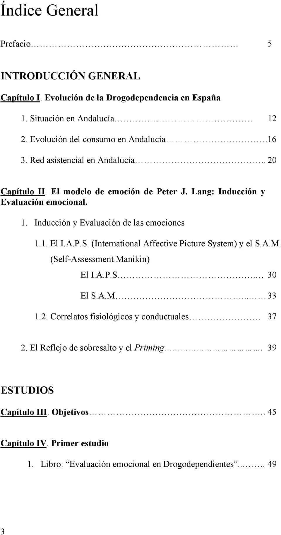 1. El I.A.P.S. (International Affective Picture System) y el S.A.M. (Self-Assessment Manikin) El I.A.P.S. 30 El S.A.M... 33 1.2.