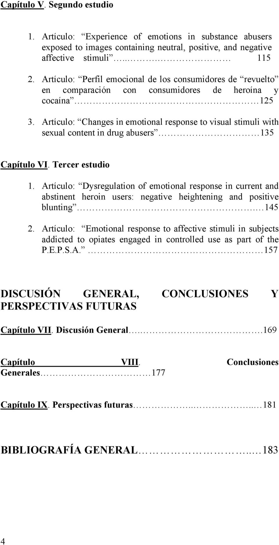 Artículo: Changes in emotional response to visual stimuli with sexual content in drug abusers 135 Capítulo VI. Tercer estudio 1.