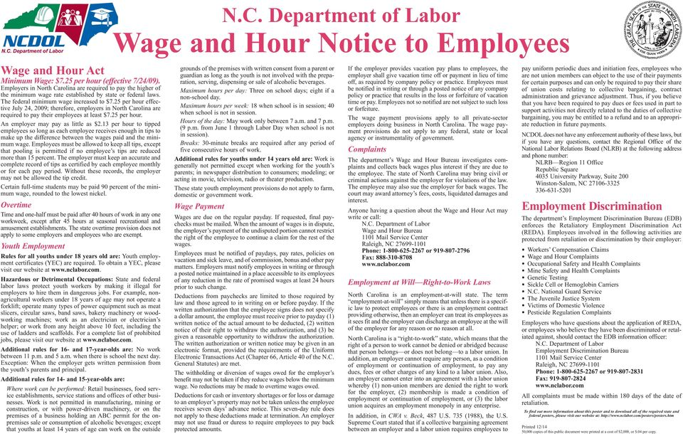 25 per hour effective July 24, 2009; therefore, employers in North Carolina are required to pay their employees at least $7.25 per hour. An employer may pay as little as $2.