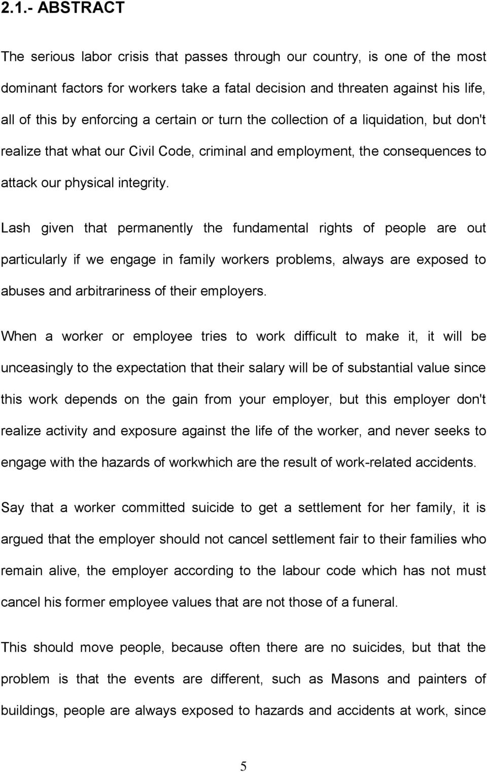 Lash given that permanently the fundamental rights of people are out particularly if we engage in family workers problems, always are exposed to abuses and arbitrariness of their employers.