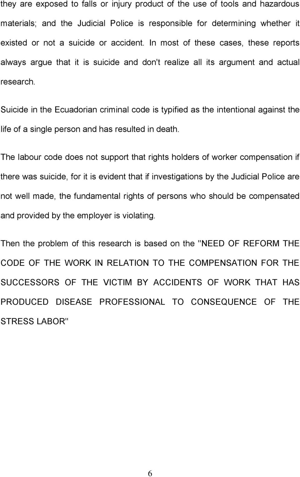 Suicide in the Ecuadorian criminal code is typified as the intentional against the life of a single person and has resulted in death.