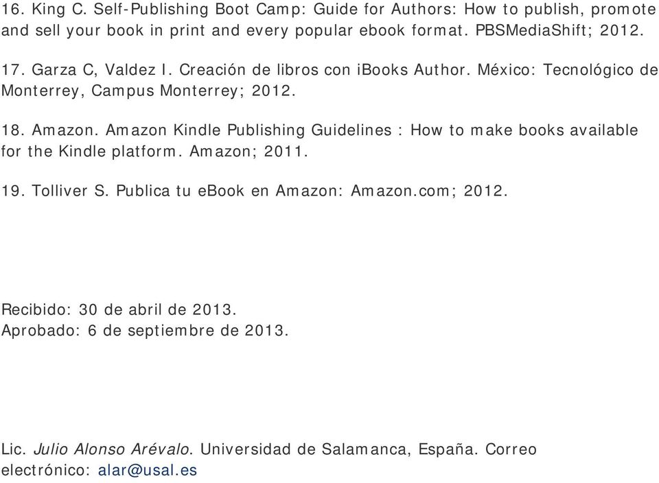 Amazon Kindle Publishing Guidelines : How to make books available for the Kindle platform. Amazon; 2011. 19. Tolliver S.