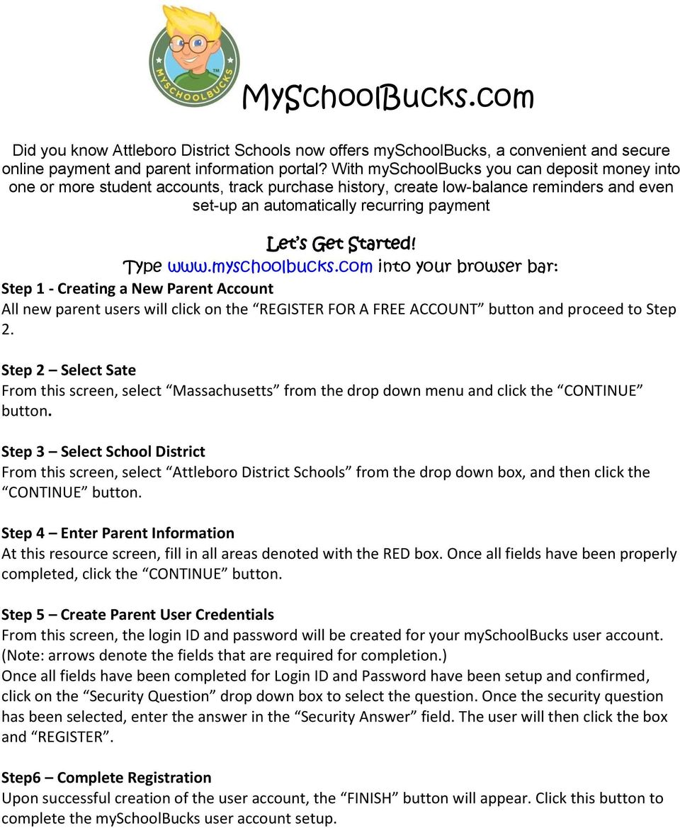 Type www.myschoolbucks.com into your browser bar: Step 1 - Creating a New Parent Account All new parent users will click on the REGISTER FOR A FREE ACCOUNT button and proceed to Step 2.