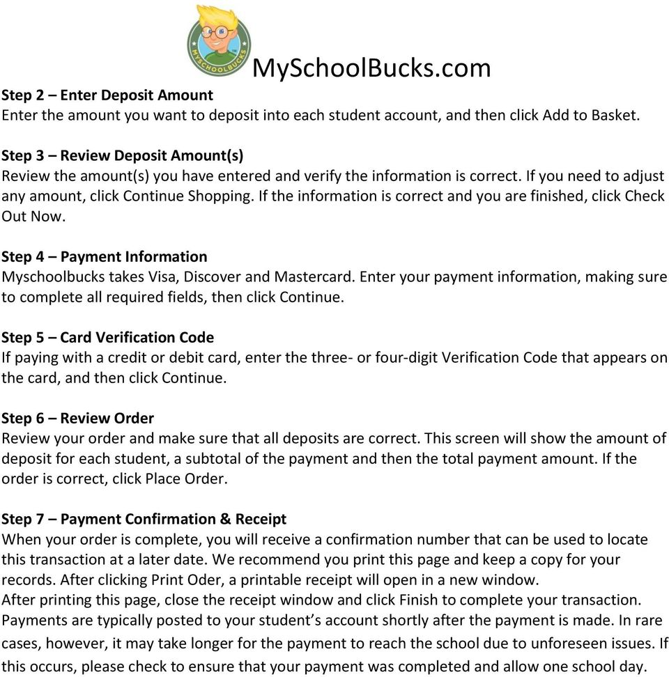 If the information is correct and you are finished, click Check Out Now. Step 4 Payment Information Myschoolbucks takes Visa, Discover and Mastercard.