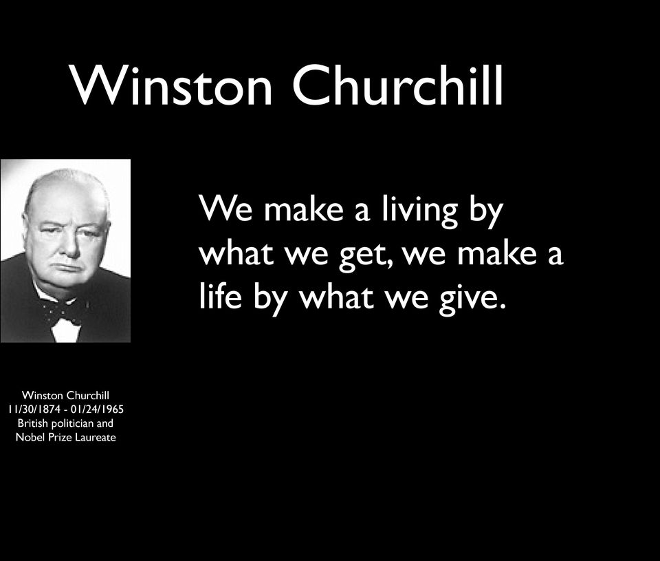 give. Winston Churchill