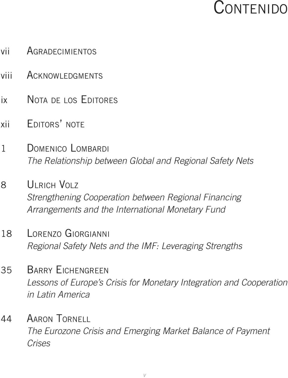 Monetary Fund 18 Lorenzo Giorgianni Regional Safety Nets and the IMF: Leveraging Strengths 35 Barry Eichengreen Lessons of Europe s