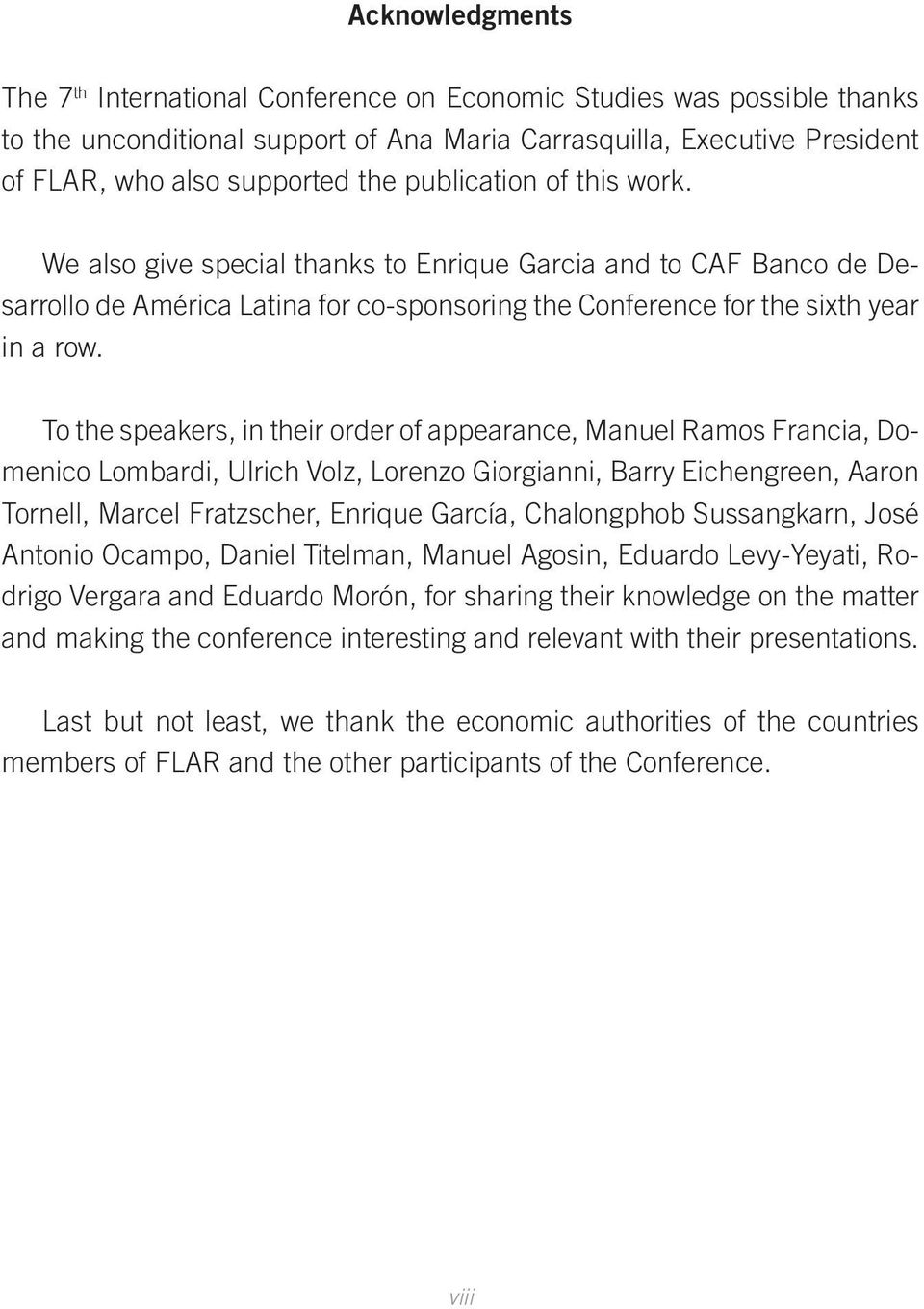 To the speakers, in their order of appearance, Manuel Ramos Francia, Domenico Lombardi, Ulrich Volz, Lorenzo Giorgianni, Barry Eichengreen, Aaron Tornell, Marcel Fratzscher, Enrique García,