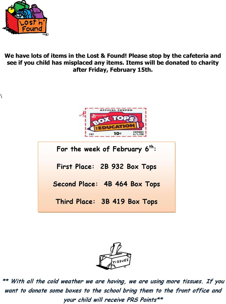 \ For the week of February 6 th : First Place: 2B 932 Box Tops Second Place: 4B 464 Box Tops Third Place: 3B 419 Box Tops